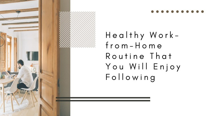Healthy Work-from-Home Routine That You Will Enjoy Following